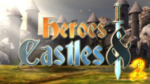 download Heroes and castles 2 apk