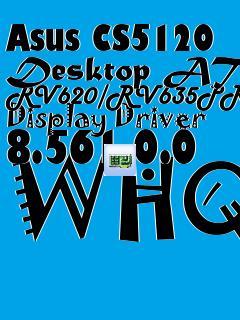 ASUS CS5120 DESKTOP ATI RV620/RV635PRO DISPLAY DRIVER WINDOWS