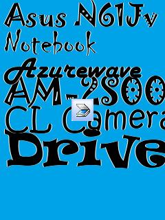 DRIVERS FOR ASUS N61JV NOTEBOOK AZUREWAVE AM-2S002 CL CAMERA